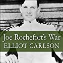 Joe Rochefort's War: The Odyssey of the Codebreaker Who Outwitted Yamamoto at Midway (       UNABRIDGED) by Elliot Carlson Narrated by Danny Campbell