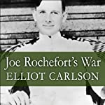 Joe Rochefort's War: The Odyssey of the Codebreaker Who Outwitted Yamamoto at Midway | Elliot Carlson
