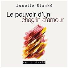 Le pouvoir d'un chagrin d'amour | Livre audio Auteur(s) : Josette Stanké Narrateur(s) : Josette Stanké