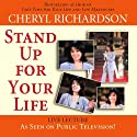 Stand Up for Your Life Speech by Cheryl Richardson Narrated by Cheryl Richardson