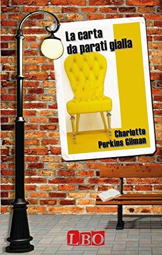 Charlotte Perkins Gilman - La carta da parati gialla (Italian Edition)