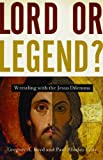 Lord or Legend?: Wrestling with the Jesus Dilemma (0801065054) by Boyd, Gregory A.