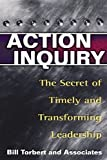 img - for Action Inquiry: The Secret of Timely and Transforming Leadership by Torbert, William R (2004) Paperback book / textbook / text book