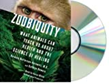 Zoobiquity: What Animals Can Teach Us About Health and the Science of Healing [Audiobook, Unabridged] by Barbara Natterson-Horowitz