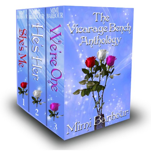 The Vicarage Bench Anthology  (She's Me - He's Her - We're One) Book #4 (Romance & Humor - The Vicarage Bench Series) by Mimi Barbour