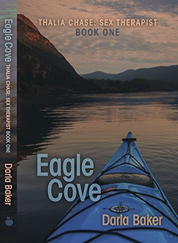 Eagle Cove (Thalia Chase: Sex Therapist Book One) by Darla Baker