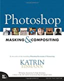 Photoshop Masking & Compositing (0735712794) by Katrin Eismann