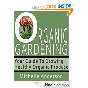 Organic Gardening: Your Guide to Growing Healthy Organic Produce
