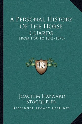 A Personal History of the Horse Guards: From 1750 to 1872 (1873)