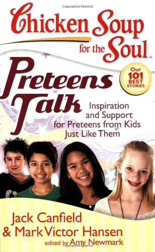 Chicken Soup for the Soul: Preteens Talk: Inspiration and Support for Preteens from Kids Just Like Them (Chicken Soup for the Soul (Quality Paper))