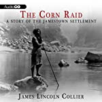 The Corn Raid: A Story of the Jamestown Settlement | James Lincoln Collier