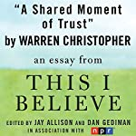 A Shared Moment of Trust: A 'This I Believe' Essay | Warren Christopher