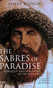 The Sabres of Paradise: Conquest and Vengeance in the Caucasus by Lesley Blanch