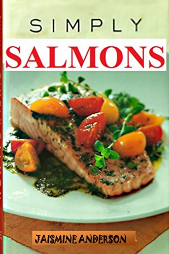 SALMON RECIPES: COMPLETE AND PERFECT GUIDE ON HOW TO COOK SALMON RECIPES WITH TIPS by Jasmine Anderson