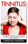 Tinnitus: The Complete Tinnitus Relief Guide - How To Get Rid Of The Ringing In Your Ears And Restore Your Hearing Naturally! (Tinnitus 101, Tinnitus Cure, Tinnitus Control)