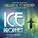 Ice Prophet (       UNABRIDGED) by William R. Forstchen Narrated by Elijah Alexander