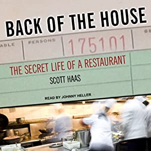 Back of the House: The Secret Life of a Restaurant | [Scott Haas]