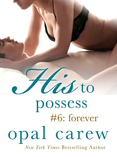 His to Possess #6: Forever by Opal Carew