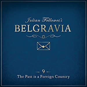 Julian Fellowes's Belgravia, Episode 9 Audiobook