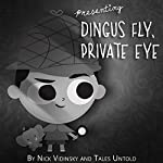 Dingus Fly, Private Eye |  Tales Untold,Nick Vidinsky