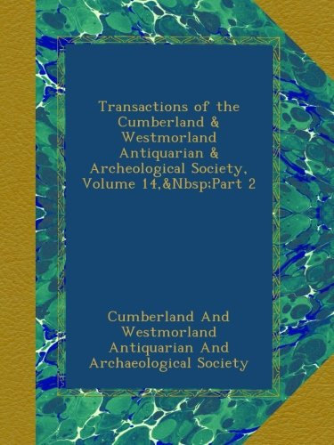 Transactions of the Cumberland & Westmorland Antiquarian & Archeological Society, Volume 14,&Nbsp;Part 2