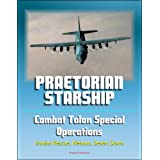 Praetorian STARShip: The Untold Story of the Combat Talon Special Forces Operations - Infiltration, Exfiltration...