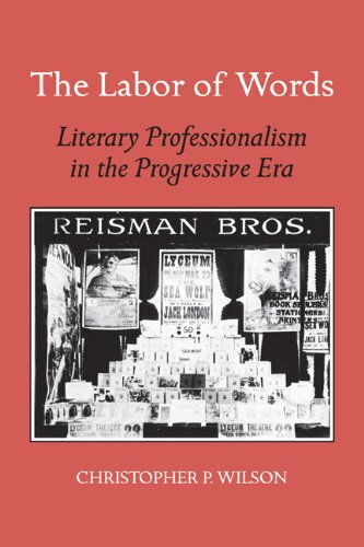 The Labor of Words: Literary Professionalism in the Progressive Era