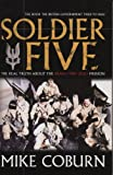 Soldier Five: The Real Truth about the Bravo Two Zero Mission: The Real Story of the Bravo Two Zero Mission