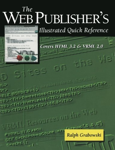 The Web Publisher's Illustrated Quick Reference: Covers Html 3.2 and Vrml 2.0: Volume 4