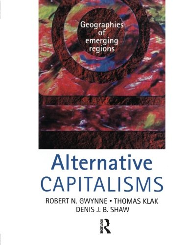 Alternative Capitalisms: Geographies of Emerging Regions (Hodder Arnold Publication)