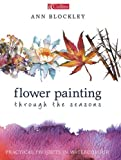 img - for Flower Painting Through the Seasons: Practical Projects in Watercolour book / textbook / text book