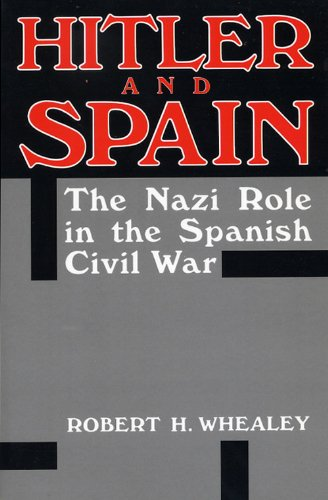 Hitler and Spain: The Nazi Role in the Spanish Civil War, 1936-1939