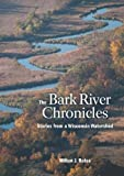 img - for The Bark River Chronicles: Stories from a Wisconsin Watershed [Paperback] [2012] (Author) Milton J. Bates book / textbook / text book