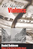 The Shadow of Violence (1933896477) by Robinson, Daniel