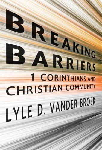 Breaking Barriers : 1 Corinthians and Christian Community