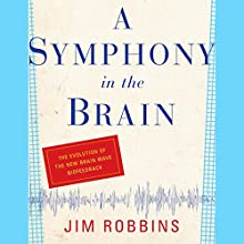 A Symphony in the Brain: The Evolution of the New Brain Wave Biofeedback (       UNABRIDGED) by Jim Robbins Narrated by Victor Bevine