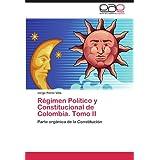 R Gimen Pol Tico y Constitucional de Colombia. Tomo II: Parte orgánica de la Constitución