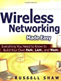 img - for Wireless Networking Made Easy: Everything You Need to Know to Build Your Own PANs, LANs, and WANs book / textbook / text book