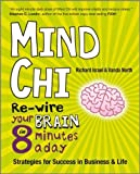 img - for Mind Chi: Re-wire Your Brain in 8 Minutes a Day - Strategies for Success in Business and Life 1st edition by North, Vanda, Israel, Richard (2010) Paperback book / textbook / text book