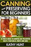Canning and Preserving: The Ultimate Guide To Canning and Preserving For Beginners:
