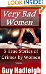 Very Bad Women - 5 True Stories of Cr...