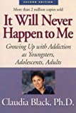 It Will Never Happen to Me: Growing Up With Addiction As Youngsters, Adolescents, Adults (1568387989) by Black, Claudia