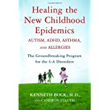 Healing the New Childhood Epidemics: Autism, ADHD, Asthma, and Allergies: The Groundbreaking Program for the 4-A Disorders ~ Kenneth Bock