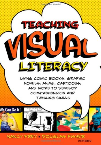 Teaching Visual Literacy: Using Comic Books, Graphic Novels, Anime, Cartoons, And More To Develop Comprehension And Thinking Skills front-891827
