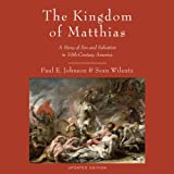 img - for The Kingdom of Matthias: A Story of Sex and Salvation in 19th-Century America  book / textbook / text book