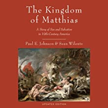 The Kingdom of Matthias: A Story of Sex and Salvation in 19th-Century America  (       UNABRIDGED) by Paul E. Johnson, Sean Wilentz Narrated by Noah Michael Levine