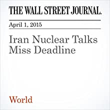Iran Nuclear Talks Miss Deadline (       UNABRIDGED) by Laurence Norman Narrated by Ken Borgers