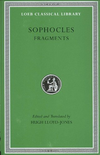 Sophocles: Fragments (Loeb Classical Library No. 483), by Sophocles