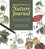 Keeping a Nature Journal: Discover a Whole New Way of Seeing the World Around You (1580174930) by Roth, Charles E.