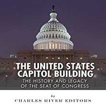 The United States Capitol Building: The History and Legacy of the Seat of Congress (       UNABRIDGED) by Charles River Editors Narrated by Diane Lehman